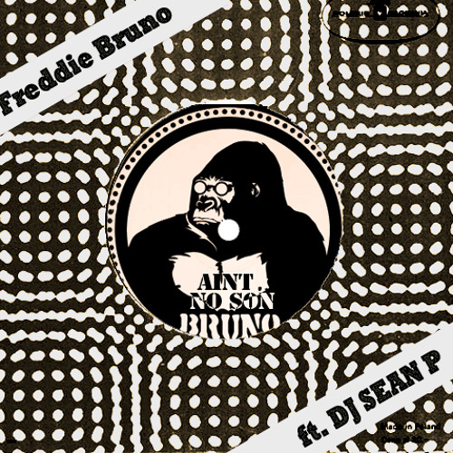 Freddie Bruno - Ain't No Son (feat. DJ Sean P)