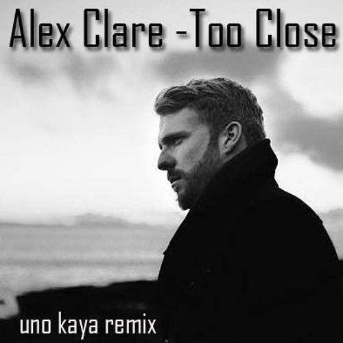 Alex Clare - Too Close (Uno Kaya Remix)