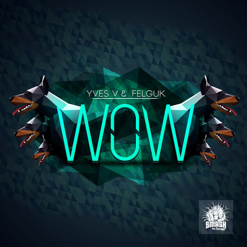 Yves V & Felguk - WOW (Original Mix)