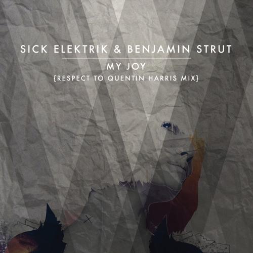 Sick Elektrik & Benjamin Strut - My Joy (Respect To Quentin Harris Mix) FREE DOWNLOAD
