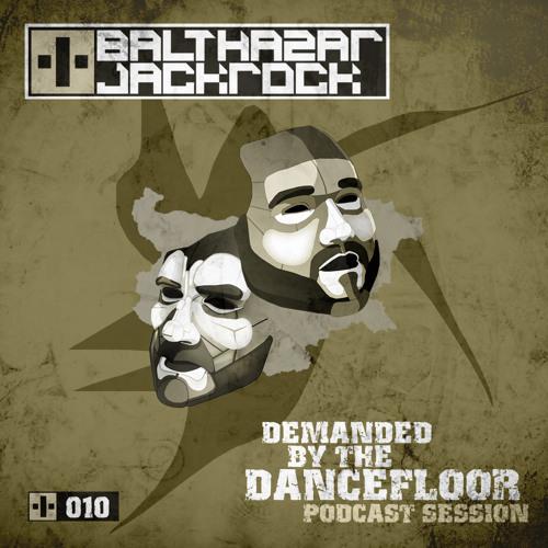 Demanded By The Dancefloor 010 with Balthazar & JackRock