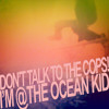 I'M @ THE OCEAN KID