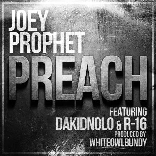 Joey Prophet - Preach (feat. DaKidNolo & R-16)