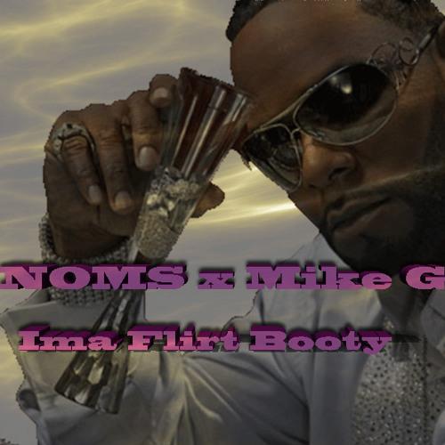 Noms x Mike G - Ima Flirt Booty