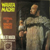 Inia Te Wiata & The Maori Chorus Of The New Zealand Opera Co. - Festival Of Maori Song: Waiata Maori