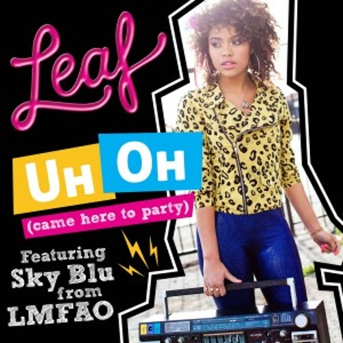 Leaf - Uh-Oh (Came Here to Party) [feat. Sky Blu of LMFAO]