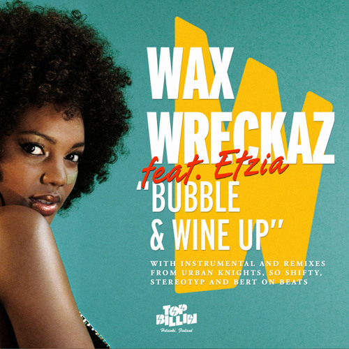 "Wax Wreckaz feat. Etzia ""Bubble and Wine Up"" (Top Billin Records)"