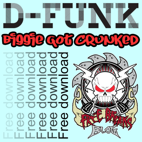 D-Funk... 'Biggie Got Crunked' ***FREE DOWNLOAD***