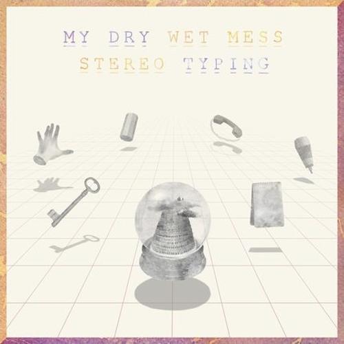 My Dry Wet Mess - Stereo Typing (Album Sampler)