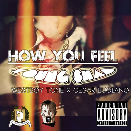 How You Feel ft. We$t Boy x Cesar Luciano