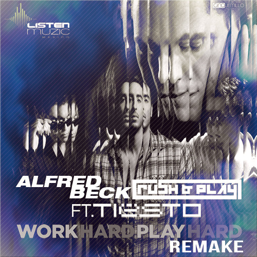 Alfred Beck, Rush & Play Ft Tiesto - Work Hard, Play Hard (Remake Mix)