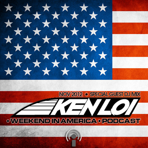 KEN LOI - Weekend In America (Special Guest Podcast) - Episode 07 - November 2012