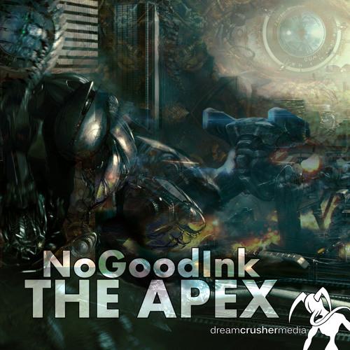 [The Apex EP] NoGoodInk - Push, Twist, Drop [Dream Crusher Media]