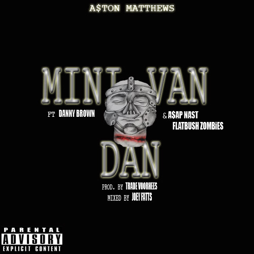 A$ton Matthews - Mini Van Dan (Remix) (ft. Danny Brown,  A$AP Nast and Flatbush Zombies)