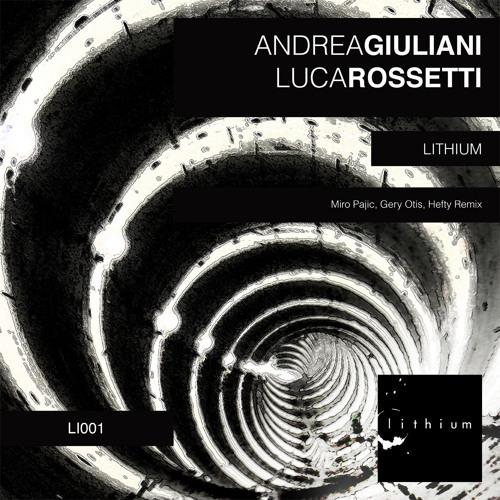 Andrea Giuliani & Luca Rossetti - Lithium (Miro Pajic Remix)