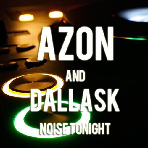 Noise Tonight by Azon & DallasK