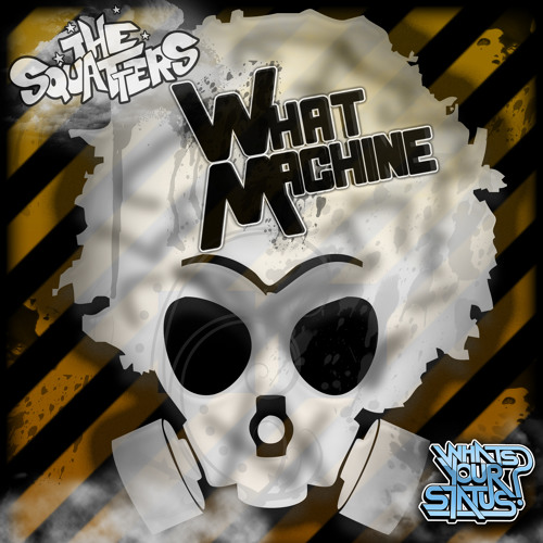 The Squatters - What Machine [Out on beatport!!]