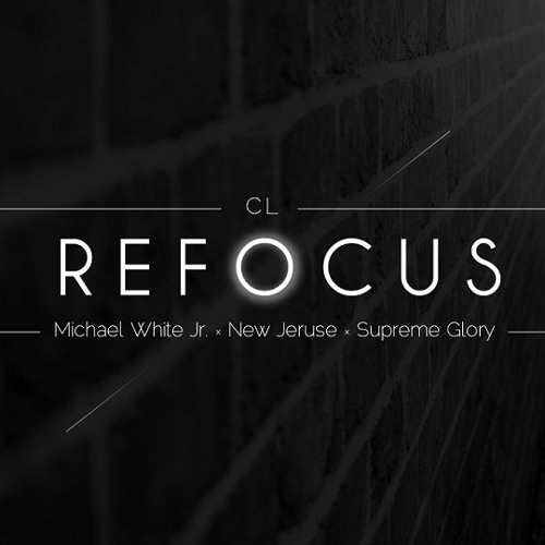 CL - ReFocus (feat. Supreme Glory, New Jeruse & Michael White Jr)