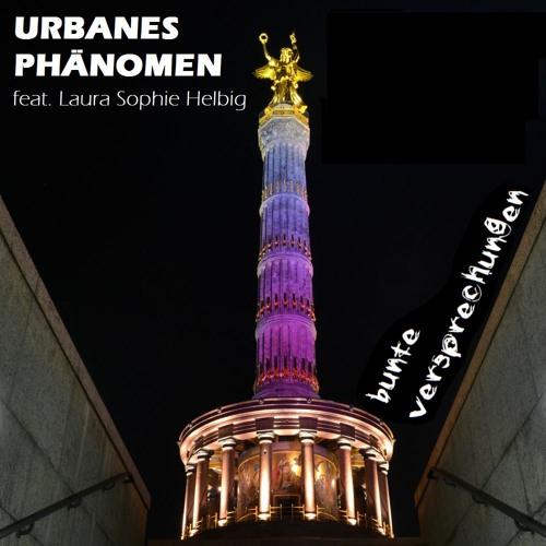 Urbanes Phänomen feat. Laura Sophie Helbig - Bunte Versprechungen [Remix] - Snippet