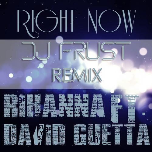 Rihanna feat. David Guetta - Right Now (DJ Frust Remix)