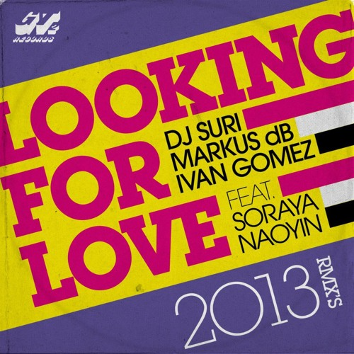 DJ Suri, Markus DB & Ivan Gomez ft. Soraya - Looking For Love 2013 (Paulo Agulhari & Tommy Love Mix)