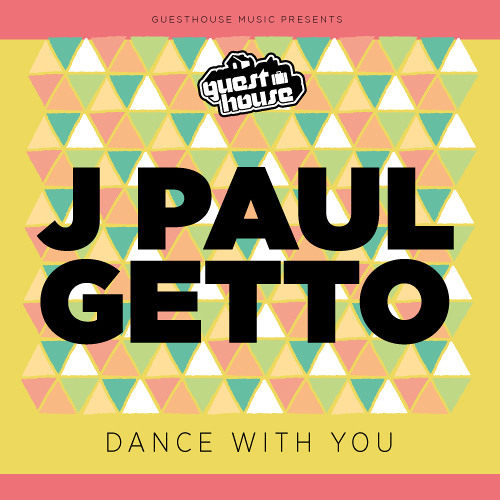 J Paul Getto - Dance With You  [Guesthouse Music]