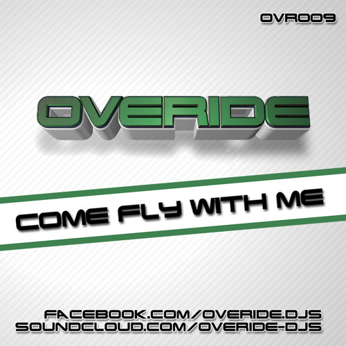 Overide - Come Fly With Me
