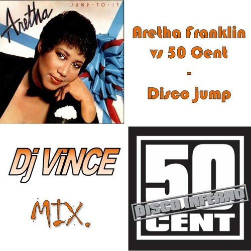 Aretha Franklin vs 50 Cent - Disco jump (Dj ViNCE mix)