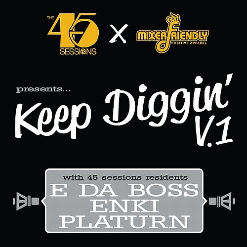 The 45 Sessions X Mixerfriendly -- Keep Diggin' V.1 (DJs E Da Boss, Enki, & Platurn)