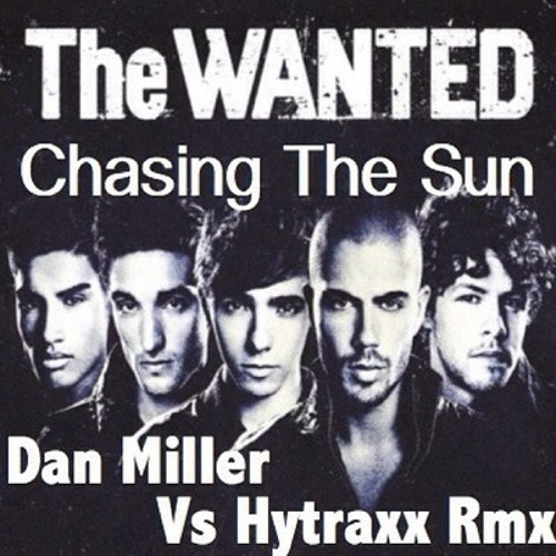 The Wanted -  Chasing The Sun (Dan Miller and HytraxX Remix)