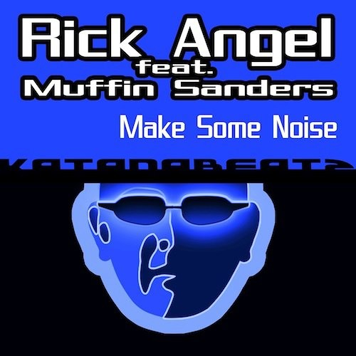 Rick AngeL Ft. Muffin Sanders - Make Some Noise - #OUTNOW