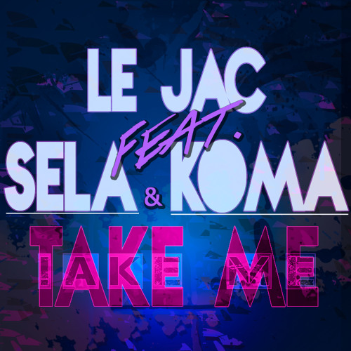 Take Me (Ft. Sela & Koma) - Radio Edit
