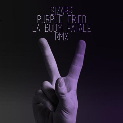 Sizarr - Purple Fried (La Boum Fatale Remix)