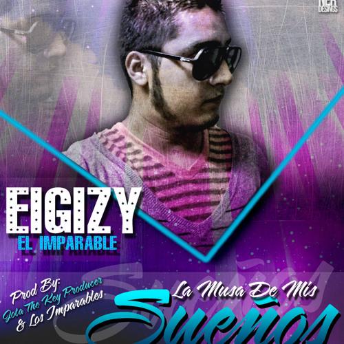 """Eigizy """"El Imparable"""" - La Musa De Mis Sueños (MASTER)"""