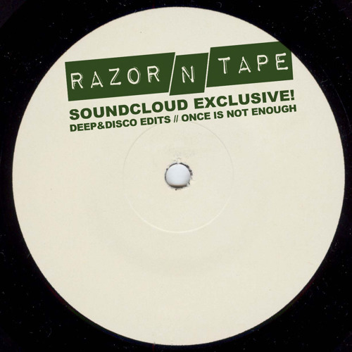 Razor-N-Tape Reworks - Once Is Not Enough (Deep&Disco Edit)