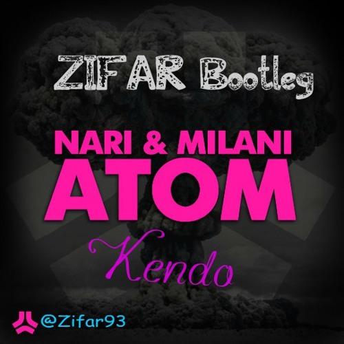 Nari & Milani -Kendo Atom (ZIFAR Bootleg edit )