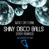 Who Da Funk - Shiny Disco Balls (Christian Revelino Intro Remix) Free download!