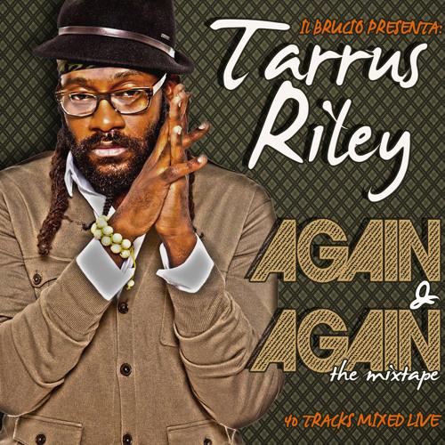 TARRUS RILEY - AGAIN & AGAIN!The Mixtape by il Brucio (Nov. 2012)