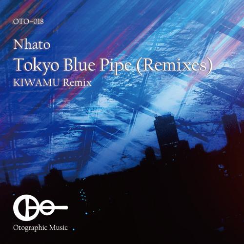 Nhato - Tokyo Blue Pipe (KIWAMU Remix) [Preview]