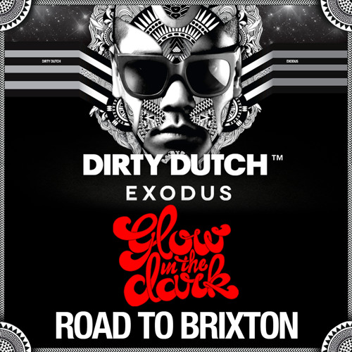 "GLOWINTHEDARK - DIRTY DUTCH ""ROAD TO BRIXTON"" MIX"