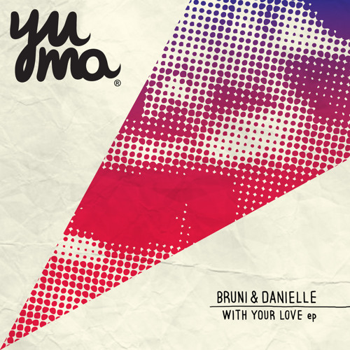 [YUMA010] Bruni & Danielle - With Your Love EP