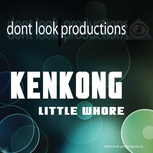 Ken Kong - Little Whore EP (Dont Look Productions)