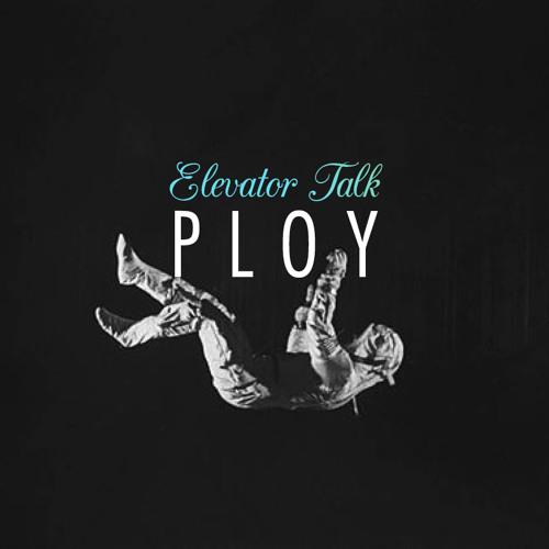 PLOY - Elevator Talk