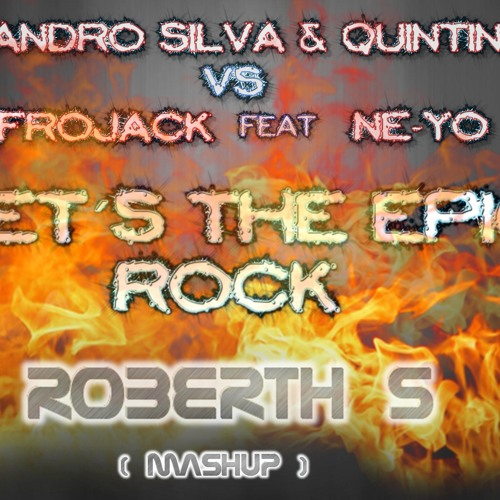 SANDRO SILVA & QUINTINO VS AFROJACK FEAT NE-YO - LET´S  THE EPIC  ROCK- ( ROBERTH S MASHUP )