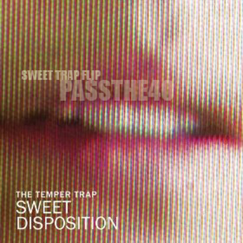 Temper Trap - Sweet Disposition (40's Sweet Trap Flip)