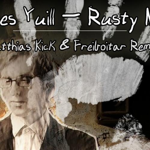 James Yuill - Rusty Nails (Matthias Kick & Freiboitar Remix)