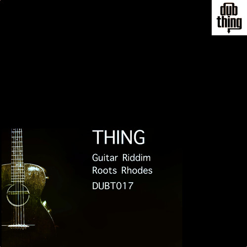 Thing - Guitar Riddim (Dubthing 017) OUT NOW ! ! !