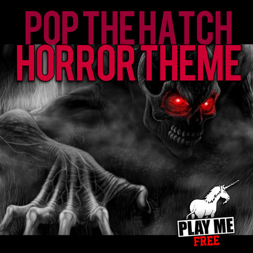 Pop The Hatch - Horror Theme (Original Mix) [PLAY ME FREE]