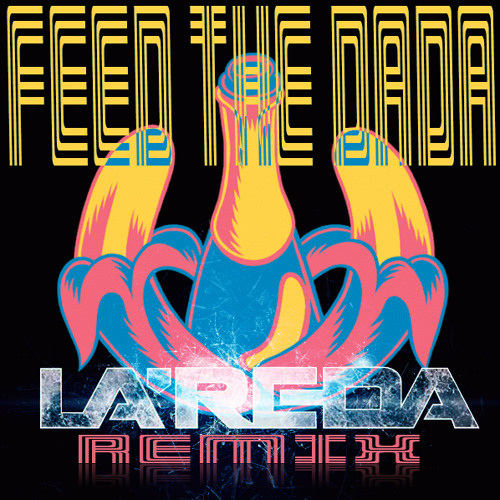 Dada Life - FEED THE DADA (La'Reda REMIX) FREE DL