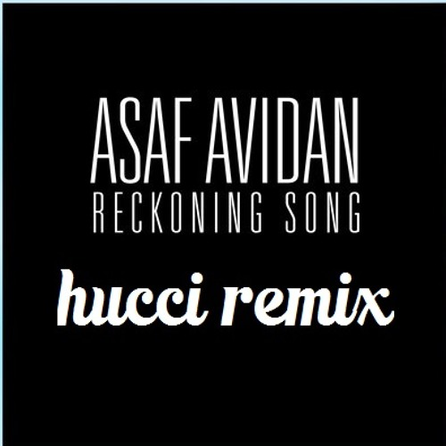Asaf Avidan - Reckoning Song (Hucci Remix)